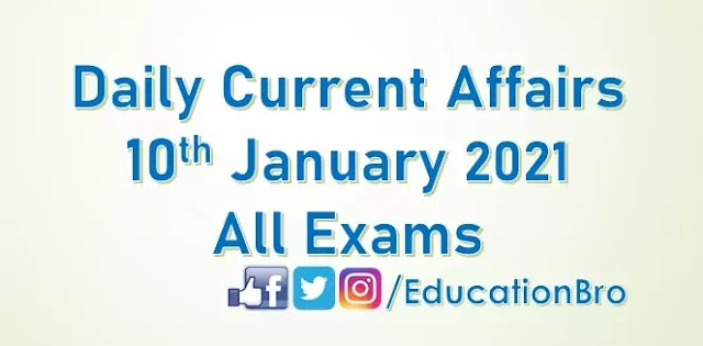 Daily Current Affairs 10th January 2021 For All Government Examinations
