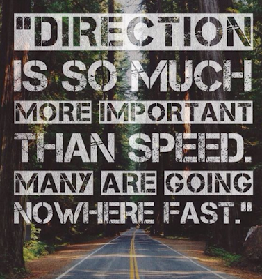 In Football and in Life you need to going in the right direction. Speed does not matter as much as direction. Direction is so much more important than speed