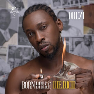 [Music] Orezi – Born Broke Die Rich