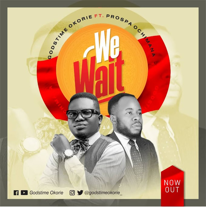 Download We Wait by Godstime Okorie ft Prospa Ochimana