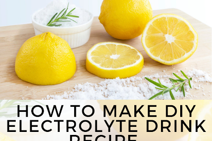 How to Make DIY Electrolyte Drink Recipe