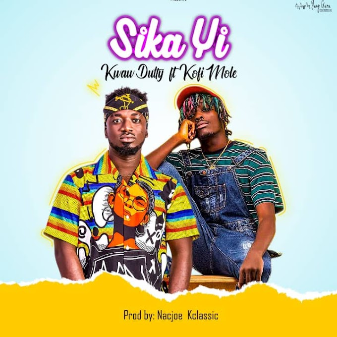Kwaw Dutty – Sika Yi Ft. Kofi Mole (Prod. By Nacjoe Beatz)