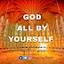 DOWNLOAD MP3: Blessing Gobo – God All By Yourself