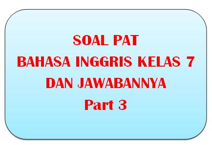 100+ Soal PAT Bahasa Inggris Kelas 7 dan Kunci Jawabannya I Part 3