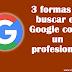 3 formas de buscar en Google como un profesional