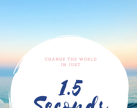 Change The World in 1.5 Seconds