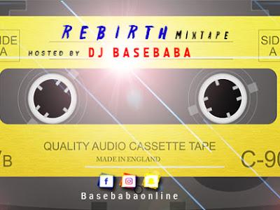 DOWNLOAD MIXAPE: DJ BASEBABA – REBIRTH MIXTAPE
