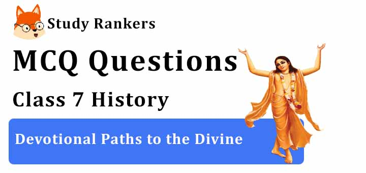 MCQ Questions for Class 7 History: Ch 8 Devotional Paths to the Divine