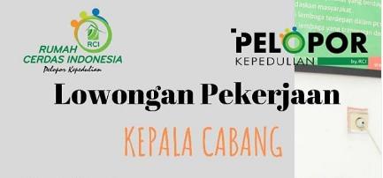 Lowongan Kerja Kepala Cabang Rumah Cerdas Indonesia (RCI) Serang