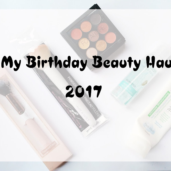My Birthday Beauty Haul