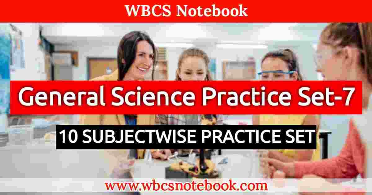General Science Set-7    WBCS Notebook