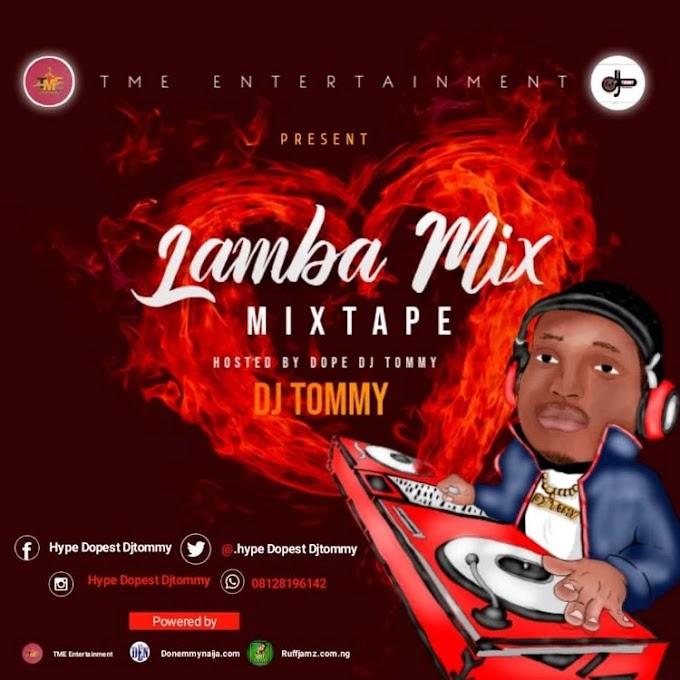 Mixtape] DJ TOMMY – LAMBA MIX |DOWNLOAD NOW>>Netloadedng