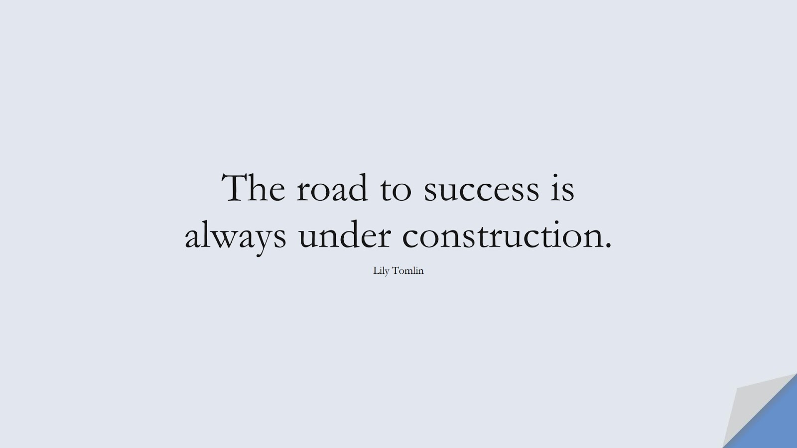 The road to success is always under construction. (Lily Tomlin);  #PositiveQuotes