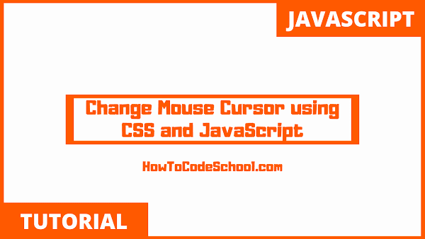 Change Mouse Cursor using CSS and JavaScript