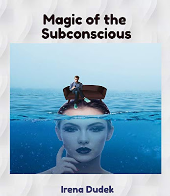 Magic of the Subconscious: What is visible and what is not visible (Magic Secrets Book 11) by Irena Dudek