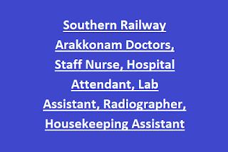 Southern Railway Arakkonam Doctors, Staff Nurse, Hospital Attendant, Lab Assistant, Radiographer, Housekeeping Assistant 600 Jobs