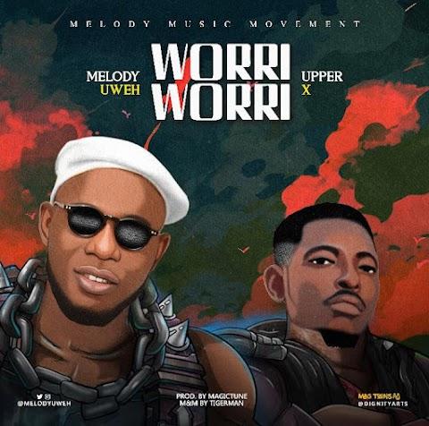 Music: Melody Uweh - Worri Worri Ft. Upper X