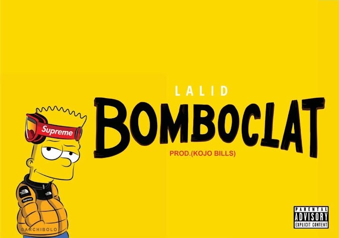 Lalid - Bomboclat (Prod By Kojo Bills)