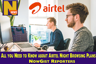 All you Need to Know about Airtel Night Browsing Plans