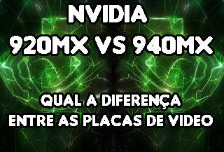 Comparativo das placas de video Nvidia Geforce  920MX Vs 940MX