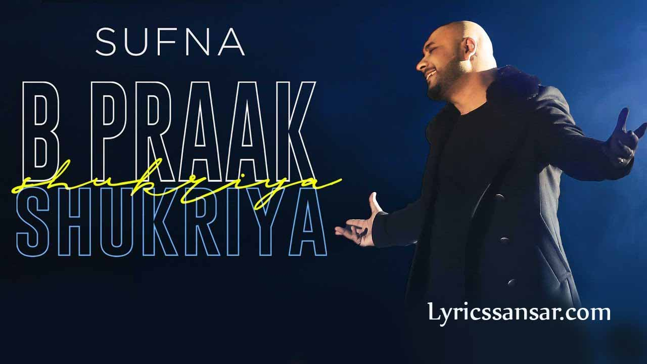 Shukriya Lyrics, Sufna, B Praak, Punjabi Soing 2020