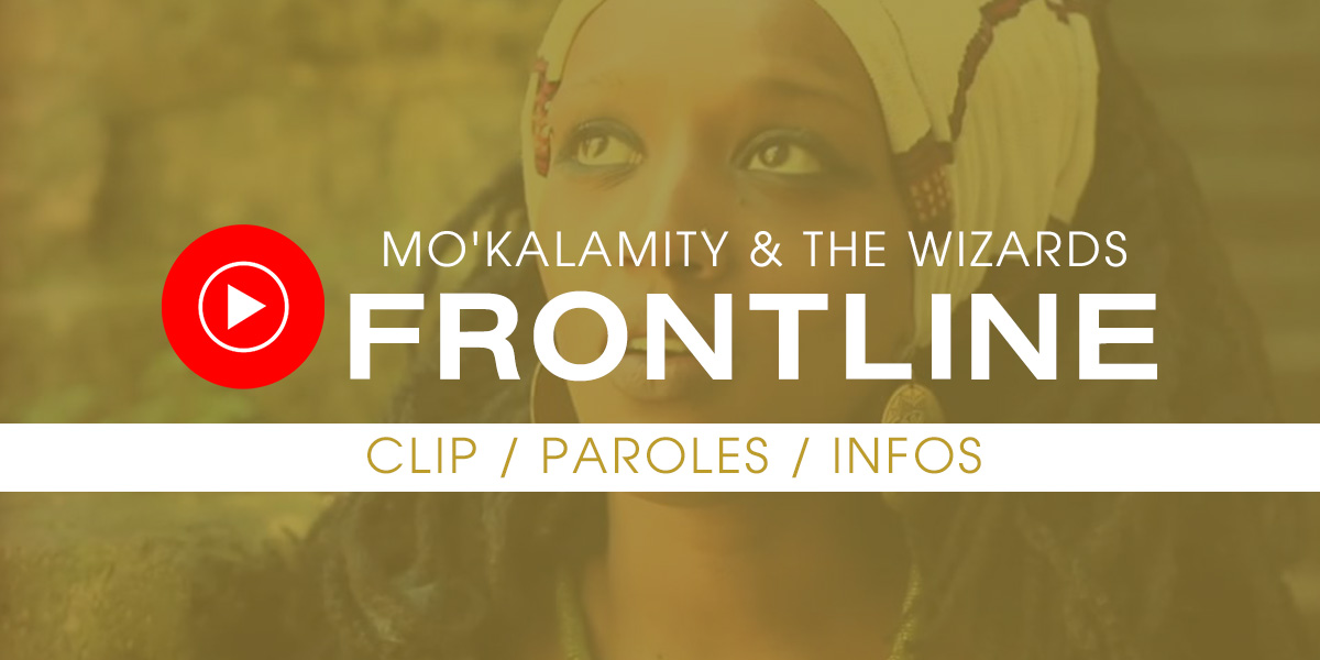 "Les paroles et le clip de Mo'Kalamity & The Wizards - ""FRONTLINE"""