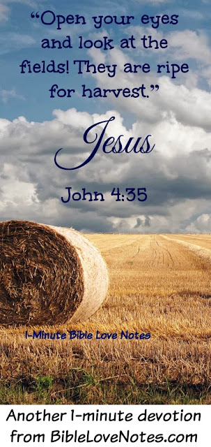 John 4:35, Jesus tells us to be ready for the harvest
