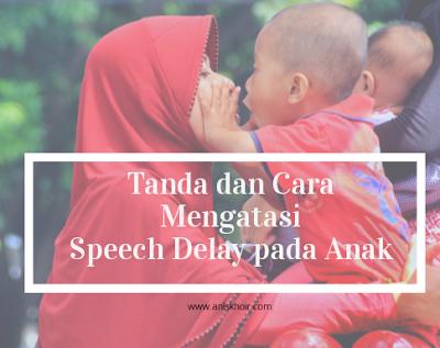 Tanda dan Cara Mengatasi Speech Delay Pada Anak