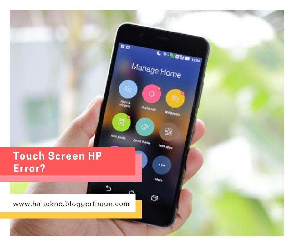 cara mengatasi touchscreen bergerak sender atau mengatasi penyebab hp layar sentuh sering macet