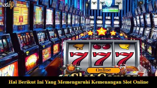 Hal Berikut Ini Yang Memengaruhi Kemenangan Slot Online
