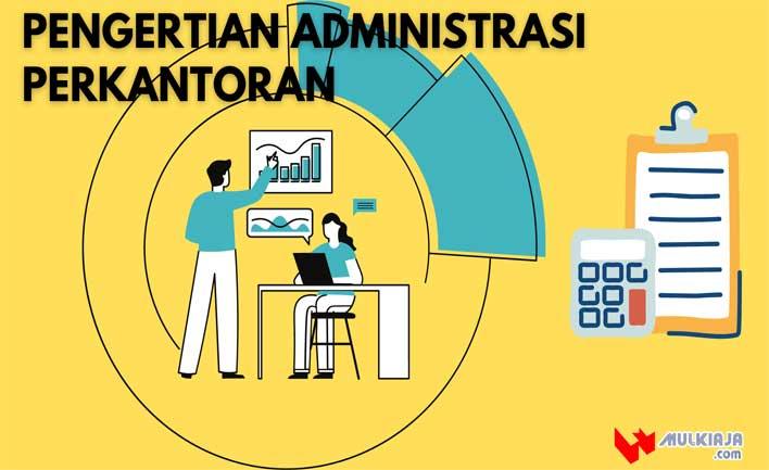 Pengertian Administrasi Perkantoran dan Tujuan Administrasi Perkantoran