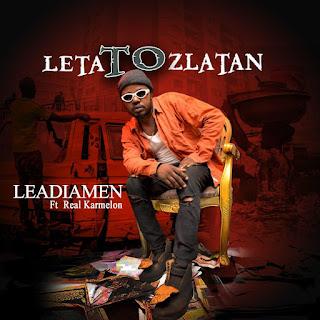 Leadiamen Ft RealKarmelion - Leta To Zlatan