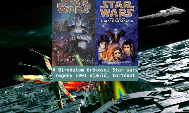 A Birodalom örökösei Star Wars regény 1991 ajánló, történet