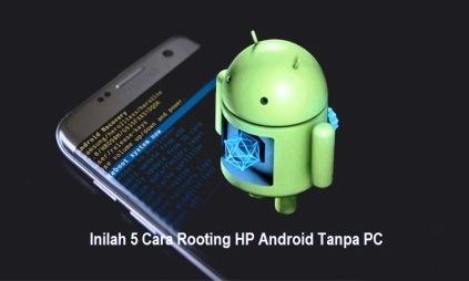 Cara Mudah! Inilah 5 Cara Rooting HP Android Tanpa PC