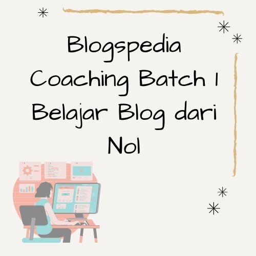 Kelas blog Blogspedia Coaching Batch 1