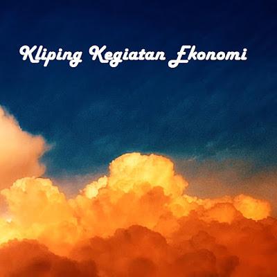 Contoh Kliping Kegiatan Ekonomi, Blog Geografi, Pendidikan Nasional