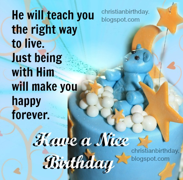 Christian Card Have a Nice Birthday. He will teach you. Free cards for bday.
