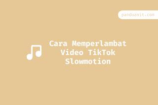 Cara Memperlambat Video TikTok Slowmotion