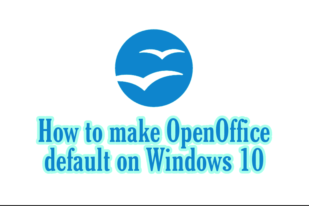 How to Set or Make Openoffice Default Windows 10