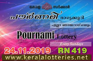 """Keralalotteries.net, """"kerala lottery result 24 11 2019 pournami RN 419"""" 24th November 2019 Result, kerala lottery, kl result, yesterday lottery results, lotteries results, keralalotteries, kerala lottery, keralalotteryresult, kerala lottery result, kerala lottery result live, kerala lottery today, kerala lottery result today, kerala lottery results today, today kerala lottery result,24 11 2019, 24.11.2019, kerala lottery result 24-11-2019, pournami lottery results, kerala lottery result today pournami, pournami lottery result, kerala lottery result pournami today, kerala lottery pournami today result, pournami kerala lottery result, pournami lottery RN 419 results 24-11-2019, pournami lottery RN 419, live pournami lottery RN-419, pournami lottery, 24/11/2019 kerala lottery today result pournami, pournami lottery RN-419 24/11/2019, today pournami lottery result, pournami lottery today result, pournami lottery results today, today kerala lottery result pournami, kerala lottery results today pournami, pournami lottery today, today lottery result pournami, pournami lottery result today, kerala lottery result live, kerala lottery bumper result, kerala lottery result yesterday, kerala lottery result today, kerala online lottery results, kerala lottery draw, kerala lottery results, kerala state lottery today, kerala lottare, kerala lottery result, lottery today, kerala lottery today draw result"""