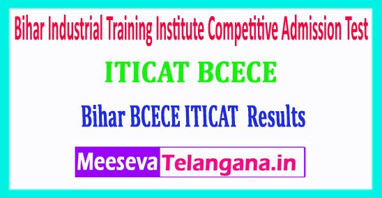 ITICAT BCECE Bihar Industrial Training Institute Competitive Admission Test Results 2018