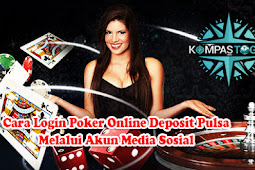 Cara Login Poker Online Deposit Pulsa Melalui Akun Media Sosial