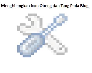 Cara Menghilangkan Icon Obeng dan Tang Pada Blog dengan mudah, agar blog menjadi SEO Friendly