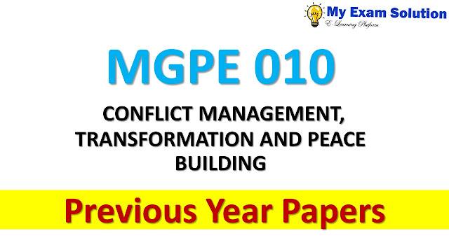 MGPE 010 CONFLICT MANAGEMENT, TRANSFORMATION AND PEACE BUILDING Previous Year Papers