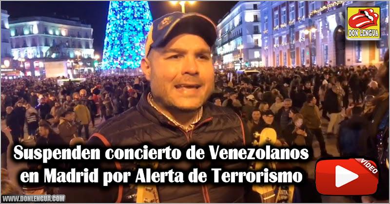 Suspenden concierto de Venezolanos en Madrid por Alerta de Terrorismo