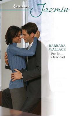 Barbara Wallace - Por Fin… La Felicidad