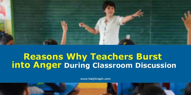 Reasons Why Teachers Burst into Anger During Classroom Discussion