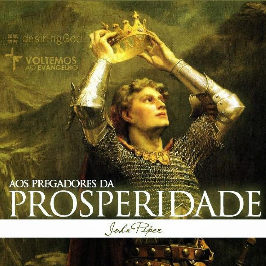John Piper-Aos Pregadores Da Prosperidade-
