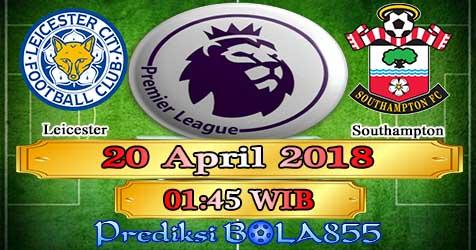 Prediksi Bola855 Leicester City vs Southampton 20 April 2018