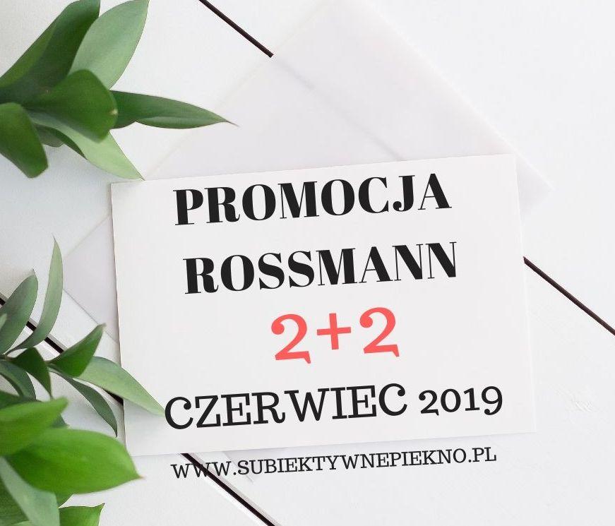 PROMOCJA ROSSMANN 2+2 CZERWIEC 2019